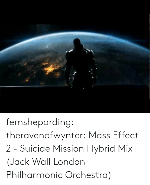 Target, Tumblr, and Blog: femsheparding:  theravenofwynter: Mass Effect 2 - Suicide Mission Hybrid Mix (Jack Wall  London Philharmonic Orchestra)