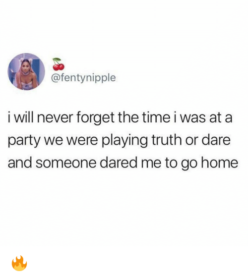 Funny, Party, and Home: @fentynipple  i will never forget the time i was at a  party we were playing truth or dare  and someone dared me to go home 🔥