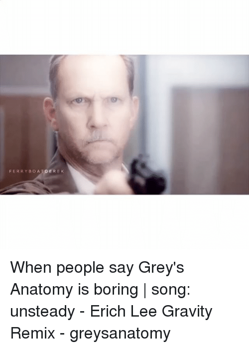 Ferry Boa Derek When People Say Greys Anatomy Is Boring Song