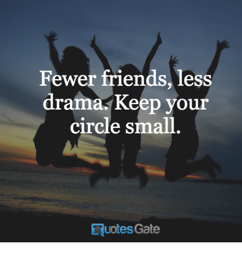 Quotes Gate Simple Fewer Friends Less Drama Keep Your Circle Small Quotes Gate