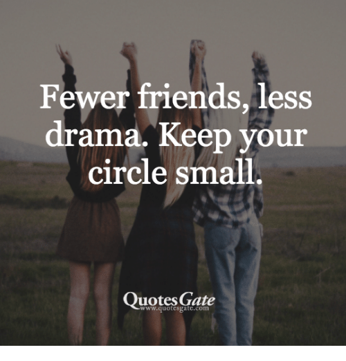 Fewer Friends Less Drama Keep Your Circle Small Quotes Gate