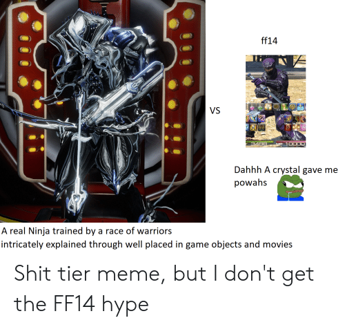 Hype, Meme, and Movies: ff14  VS  OTHERS  3488  MP  Dahhh A crystal gave me  powahs  A real Ninja trained by a race of warriors  intricately explained through well placed in game objects and movies Shit tier meme, but I don't get the FF14 hype