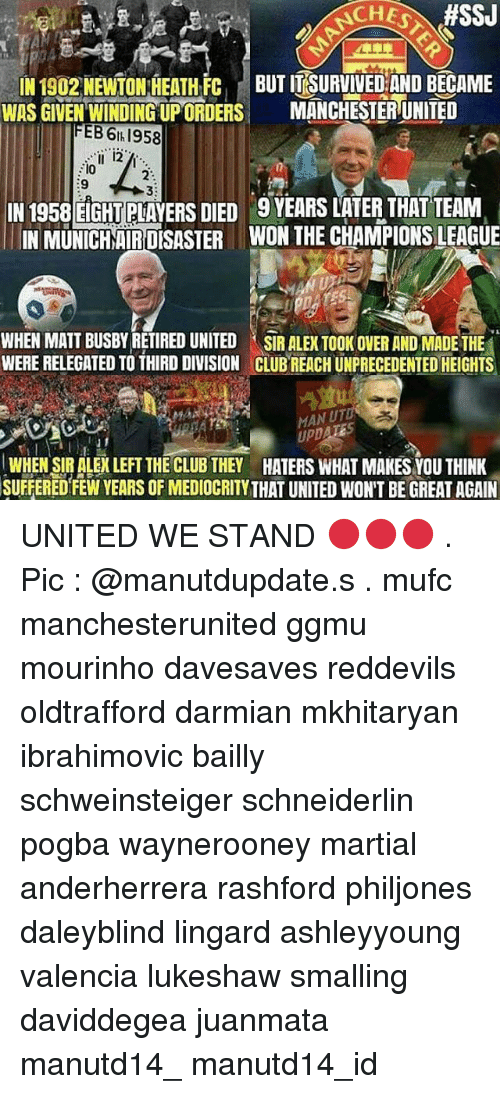 Mediocre, Memes, and Manchester United: ffSSJ  IN 1902 NEWTON HEATH FC  BUT ITSURVIVEDAND BECAME  WAS GIVEN WINDING UPORDERS  MANCHESTER UNITED  EBS 6th 1958  IN 1958 EIGHT PLAYERS DIED 9YEARS LATER THAT TEAM  IN MUNICHAIRDESASTER WON THE CHAMPIONSLEAGUE  WHEN MATT BUSBYRETIRED UNITED SIR ALEX TOOK OVER ANDMADE THE  WERE RELEGATED TO THIRD DIVISION CLUBREACH UNPRECEDENTED HEIGHTS  MAWUT  WHEN SIR ALEXLEET THE CLUB THEY HATERS WHAT MAKES YOU THINK  SUFFERED FEW YEARS OF MEDIOCRITY THAT UNITED WON'T BE GREAT AGAIN UNITED WE STAND 🔴🔴🔴 . Pic : @manutdupdate.s . mufc manchesterunited ggmu mourinho davesaves reddevils oldtrafford darmian mkhitaryan ibrahimovic bailly schweinsteiger schneiderlin pogba waynerooney martial anderherrera rashford philjones daleyblind lingard ashleyyoung valencia lukeshaw smalling daviddegea juanmata manutd14_ manutd14_id