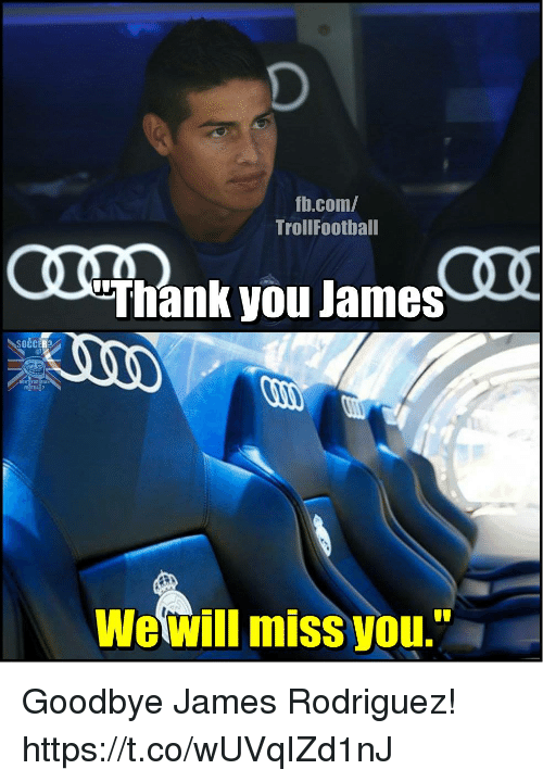 "Memes, Thank You, and James Rodriguez: fh.com/  TrollFoothall  Thank you James  SOCC  TBALP  Wewill miss you."" Goodbye James Rodriguez! https://t.co/wUVqIZd1nJ"