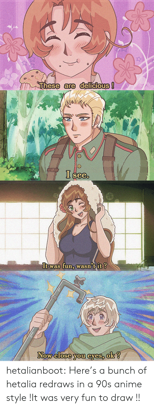 Anime, Target, and Tumblr: Fhese are delicioUS   See   It was fun, wasn'tit ?   Now close you @yes, ok?  ow Close.you evesok hetalianboot:  Here's a bunch of hetalia redraws in a 90s anime style !It was very fun to draw   !!