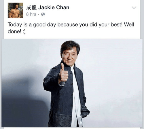 Jackie Chan, Best, and Good: fi Jackie Chan  8 hrse  Today is a good day because you did your best! Well  done!:)