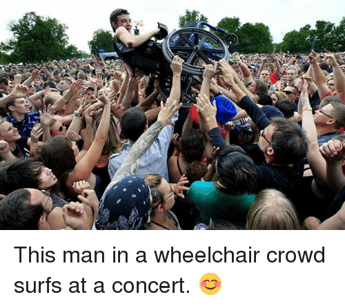 Fi This Man In A Wheelchair Crowd Surfs At A Concert