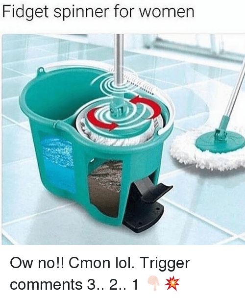 Lol, Memes, and Women: Fidget spinner for women Ow no!! Cmon lol. Trigger comments 3.. 2.. 1 👇🏻💥