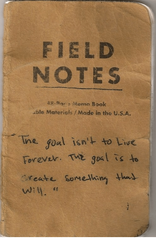 Meme, Book, and Forever: FIELD  NOTES  -Meme Book  ble Materials/Made in the U.S.A.  ine goal isn' to Liue  Forever. Tx gosl is to  reate Somehing thad  6 S