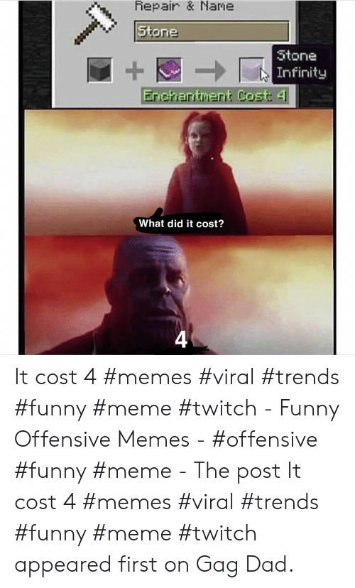 Dad, Funny, and Meme: Fiepair & Name  Stone  Stone    Infinity  Enichantment Cost: 4  What did it cost?  4 It cost 4 #memes #viral #trends #funny #meme #twitch - Funny Offensive Memes - #offensive #funny #meme - The post It cost 4 #memes #viral #trends #funny #meme #twitch appeared first on Gag Dad.