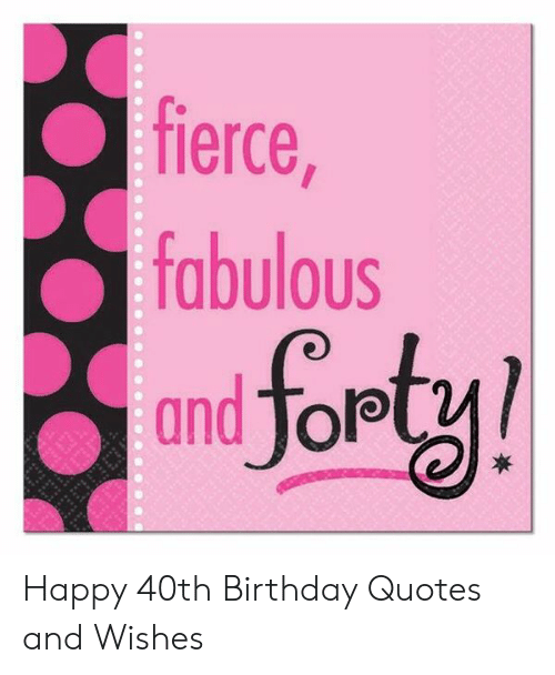 Fierce Fabulous and Tolp Happy 40th Birthday Quotes and ...