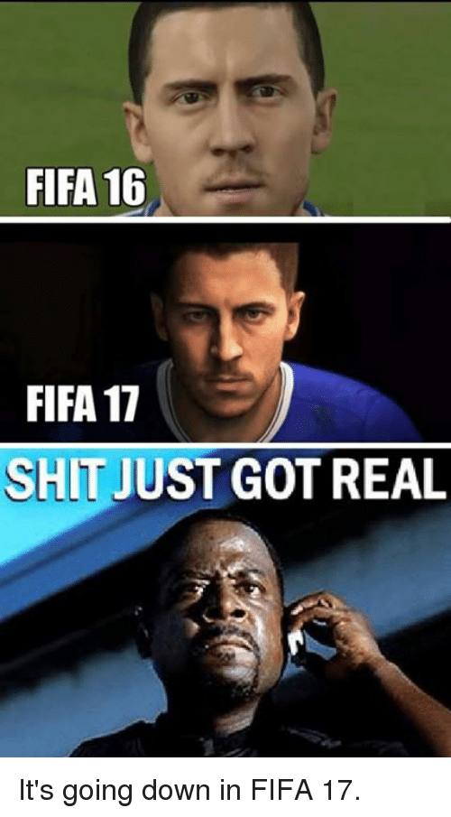 fifa 16 fifa 17 shit just got real its going 2760680 fifa 16 fifa 17 shit just got real it's going down in fifa 17