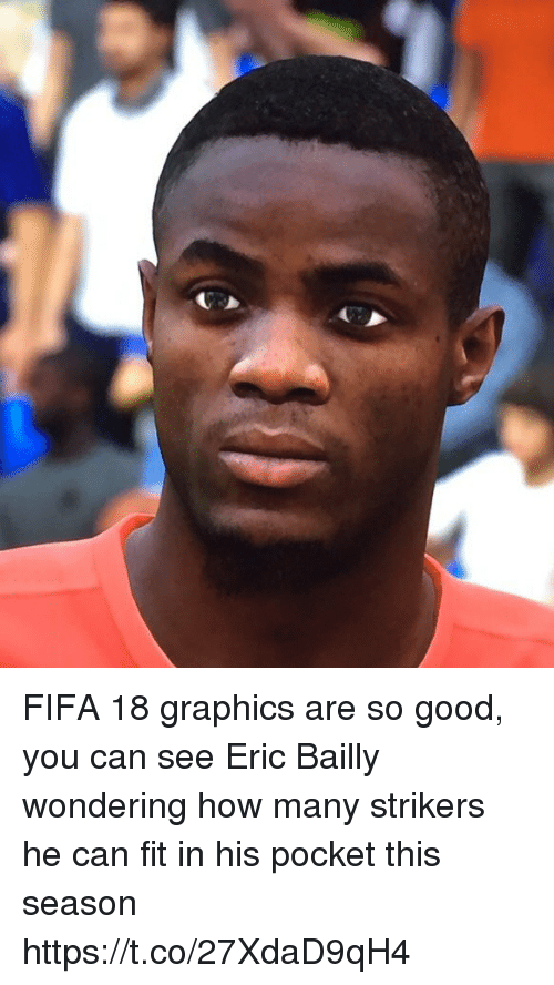 Fifa, Memes, and Good: FIFA 18 graphics are so good, you can see Eric Bailly wondering how many strikers he can fit in his pocket this season https://t.co/27XdaD9qH4