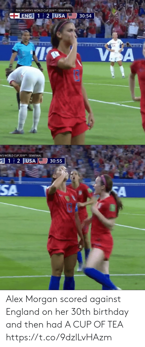 Birthday, England, and Fifa: FIFA WOMEN'S WORLD CUP 2019- SEMIFINAL  +ENG 1 2 USA  30:54  VSA   N'S WORLD CUP 2019TM SEMIFINAL  G 12 USA  30:55  SA  FA Alex Morgan scored against England on her 30th birthday and then had A CUP OF TEA https://t.co/9dzlLvHAzm