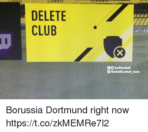 Club, Memes, and Borussia Dortmund: FIFA17  DELETE  CLUB  PORT  0O TrollFootball  The TrollFootball_Insta Borussia Dortmund right now https://t.co/zkMEMRe7l2