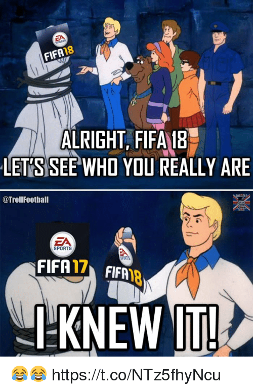 Memes, Sports, and Alright: FIFA18  ALRIGHT, FIFAB  LET'S SEE WHO YOU REALLY ARE  @TrollFoothall  EA  SPORTS  FIFA17 FIFAR  KNEW IT 😂😂 https://t.co/NTz5fhyNcu