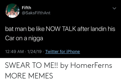 Be Like, Dank, and Iphone: Fifth  @SaksFifthAnt  L  bat man be like NOW TALKafter landin his  Car on a nigga  12:49 AM 1/24/19 Twitter for iPhone SWEAR TO ME!! by HomerFerns MORE MEMES