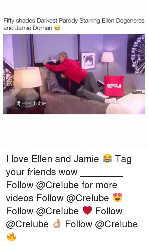 Ellen DeGeneres, Memes, and 🤖: Fifty shades Darkest Parody Starring Ellen Degeneres  and Jamie Dornan  tube I love Ellen and Jamie 😂 Tag your friends wow ________ Follow @Crelube for more videos Follow @Crelube 😍 Follow @Crelube ❤ Follow @Crelube 👌🏽 Follow @Crelube 🔥