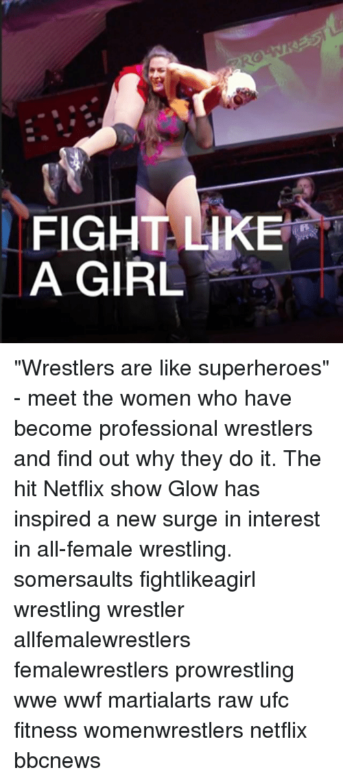 "Memes, Netflix, and Ufc: FIGHT LIKE  A GIRL ""Wrestlers are like superheroes"" - meet the women who have become professional wrestlers and find out why they do it. The hit Netflix show Glow has inspired a new surge in interest in all-female wrestling. somersaults fightlikeagirl wrestling wrestler allfemalewrestlers femalewrestlers prowrestling wwe wwf martialarts raw ufc fitness womenwrestlers netflix bbcnews"