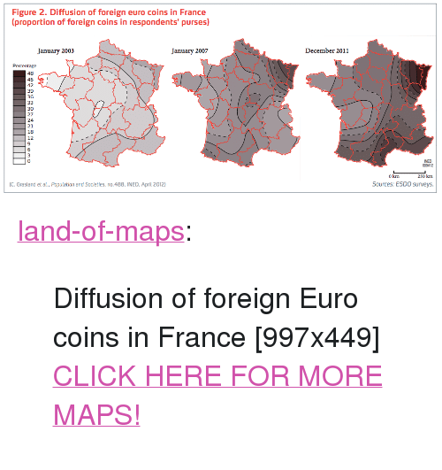 """Click, Tumblr, and Euro: Figure 2. Diffusion of foreign euro coins in France  proportion of foreign coins in respondents' purses)  January 2003  January 2007  December 2011  Percentage  48  45  42  39  36  30  27  24  21  18  12  6  0  NED  009412  250 km  Sources: ESDO surveys.  0 km  C. Grasland et al., Population and Societies, no.488, INED, April 2012) <p><a href=""""http://land-of-maps.tumblr.com/post/148445037225/diffusion-of-foreign-euro-coins-in-france"""" class=""""tumblr_blog"""">land-of-maps</a>:</p>  <blockquote><p>Diffusion of foreign Euro coins in France [997x449]<br/><a href=""""http://landofmaps.com/"""">CLICK HERE FOR MORE MAPS!</a></p></blockquote>"""