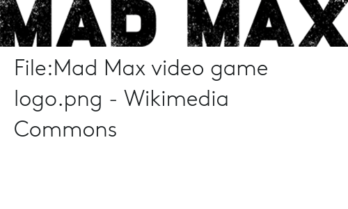 FileMad Max Video Game Logopng - Wikimedia Commons | Mad Max Meme on