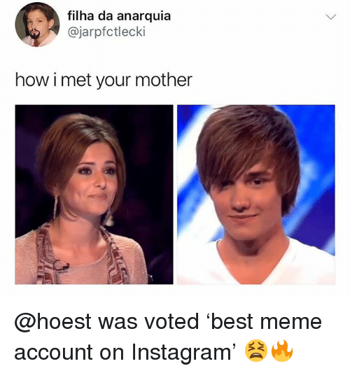 Instagram, Meme, and How I Met Your Mother: filha da anarquia  @jarpfctlecki  how i met your mother @hoest was voted 'best meme account on Instagram' 😫🔥