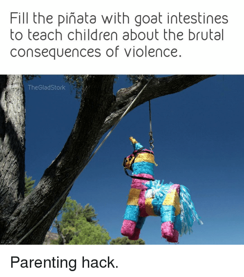 Memes Pinata and Goat Fill the pinata with goat intestines to teach children about the brutal consequences of violence The GladStorkParenting hack