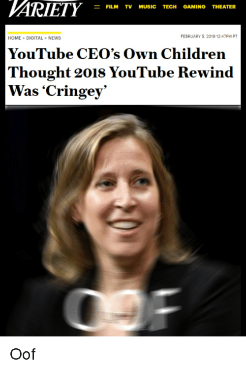 Children, Music, and News: FILM TV MUSIC TECH GAMING THEATER  HOME>DIGITAL>NEWS  FEBRUARY 5. 2019 1247PM PT  YouTube CEO's Own Children  Thought 2018 YouTube Rewind  Was 'Cringey'