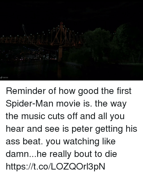 Ass, Funny, and Music: FILMIC BOX Reminder of how good the first Spider-Man movie is. the way the music cuts off and all you hear and see is peter getting his ass beat. you watching like damn...he really bout to die https://t.co/LOZQOrl3pN