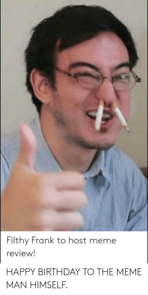 Filthy Frank To Host Meme Review Happy Birthday To The Meme Man