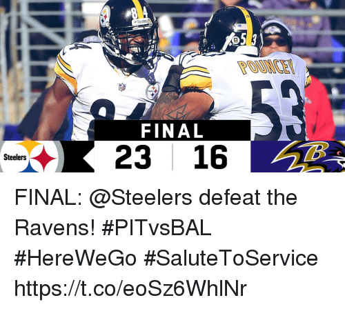 Memes, Ravens, and Steelers: FINAL  23 16  Steelers FINAL: @Steelers defeat the Ravens! #PITvsBAL  #HereWeGo #SaluteToService https://t.co/eoSz6WhlNr