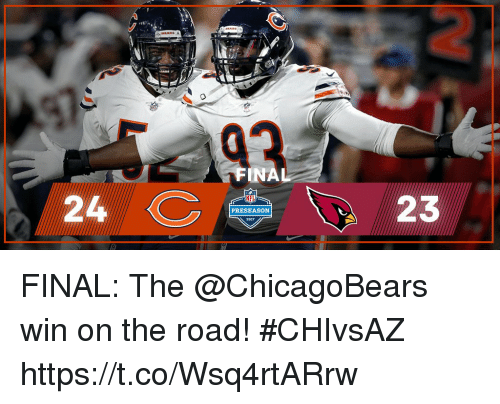 Memes, On the Road, and The Road: FINAL  24  23  PRESEASON FINAL: The @ChicagoBears win on the road! #CHIvsAZ https://t.co/Wsq4rtARrw