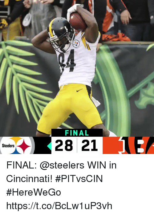 Memes, Steelers, and 🤖: FINAL  28 21 1  Steelers FINAL: @steelers WIN in Cincinnati! #PITvsCIN #HereWeGo https://t.co/BcLw1uP3vh