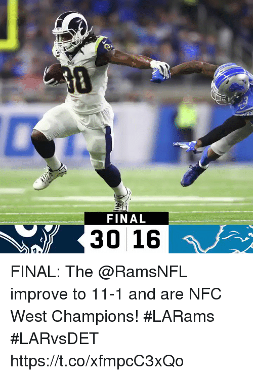 me.me: FINAL  30 16 FINAL: The @RamsNFL improve to 11-1 and are NFC West Champions! #LARams  #LARvsDET https://t.co/xfmpcC3xQo