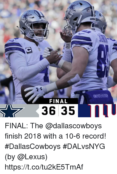 Lexus, Memes, and Record: FINAL  36 35 FINAL: The @dallascowboys finish 2018 with a 10-6 record! #DallasCowboys #DALvsNYG  (by @Lexus) https://t.co/tu2kE5TmAf