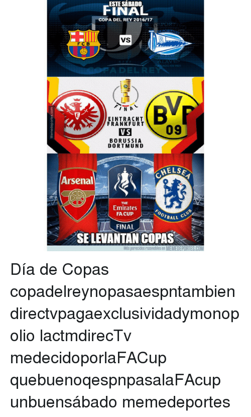 Arsenal, Memes, and Rey: FINAL  COPA DEL REY 2016/17  VS  BVP  IN A  EINTRACHT  FRANKFURT  09  V S  B RUSSIA  DORTMUND  HELSE  Arsenal  Emirates  BALL CHU  FA CUP  FINAL  SELEVANTAN COPAS  Mos porecidos rozonoblese MEMEDEPORTES,COM Día de Copas copadelreynopasaespntambien directvpagaexclusividadymonopolio lactmdirecTv medecidoporlaFACup quebuenoqespnpasalaFAcup unbuensábado memedeportes