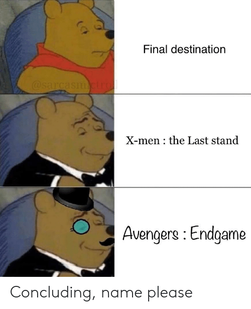 Reddit, X-Men, and Avengers: Final destination  X-men the Last stand  Avengers : Endgame Concluding, name please