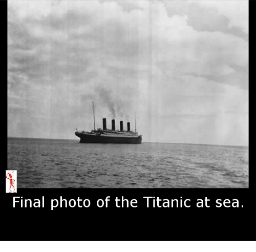 Memes, Titanic, and 🤖: Final photo of the Titanic at sea.