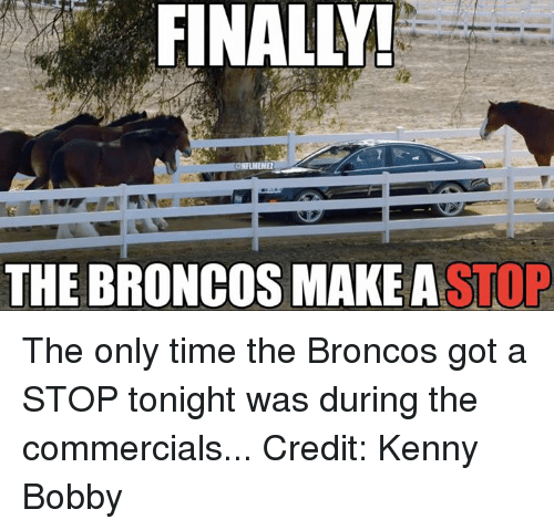 Nfl, Broncos, and Time: FINALL!  THE BRONCOS MAKE A  STOP The only time the Broncos got a STOP tonight was during the commercials... Credit: Kenny Bobby