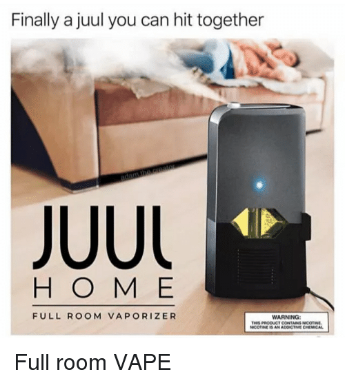 Finally a Juul You Can Hit Together H O M E FULL ROOM