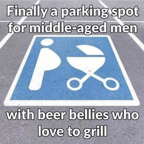 Beer, Love, and Memes: Finally a parking Spot  for middle-aged men  with beer  bellies who  love to grill