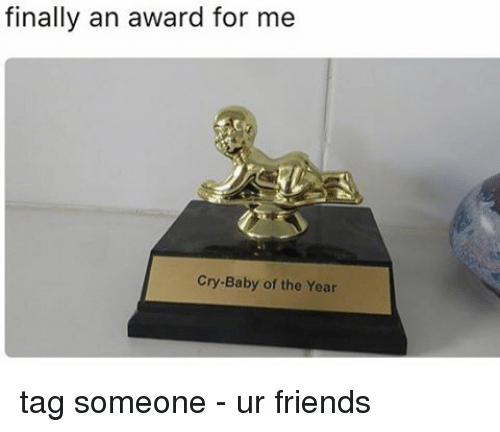 finally an award for me cry baby of the year 8738254 finally an award for me cry baby of the year tag someone ur