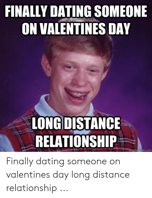 FINALLY DATING SOMEONE ON VALENTINES DAY LONG DISTANCE