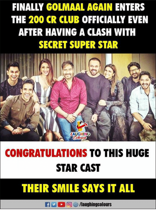 Bailey Jay, Club, and Congratulations: FINALLY GOLMAAL AGAIN ENTERS  THE 200 CR CLUB OFFICIALLY EVEN  AFTER HAVING A CLASH WITH  SECRET SUPER STAR  LAUGHING  CONGRATULATIONS TO THIS HUGE  STAR CAST  THEIR SMILE SAYS IT ALL