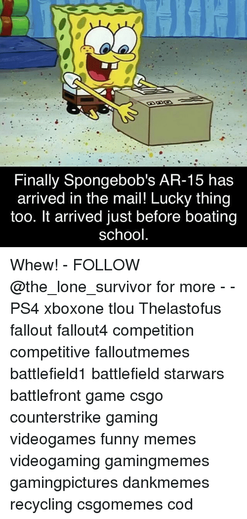 Funny, Memes, and Ps4: Finally Spongebob's AR-15 has  arrived in the mail! Lucky thing  too. It arrived just before boating  school Whew! - FOLLOW @the_lone_survivor for more - - PS4 xboxone tlou Thelastofus fallout fallout4 competition competitive falloutmemes battlefield1 battlefield starwars battlefront game csgo counterstrike gaming videogames funny memes videogaming gamingmemes gamingpictures dankmemes recycling csgomemes cod