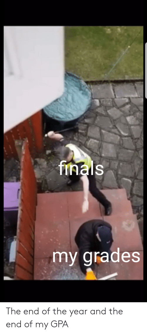 Finals, Gpa, and Grades: finals  my grades The end of the year and the end of my GPA