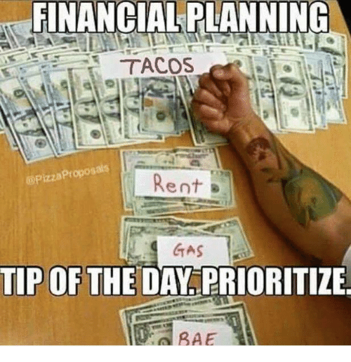 financial planning tacos pizza proposals rent gas tip of the 13050512 ✅ 25 best memes about financial planning financial planning memes