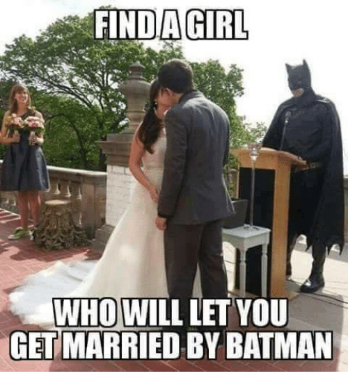 Batman, Mexican Word of the Day, and Getting Married: FIND AGIRL  WHO WILL LET YOU  GET MARRIED BY BATMAN