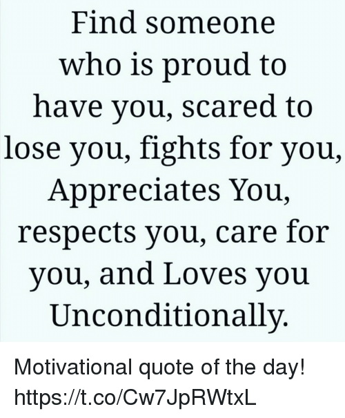 Find Someone Who 1s Proud To Have You Scared To Lose You Fights For