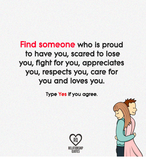 Find Someone Who Is Proud To Have You Scared To Lose You Fight For